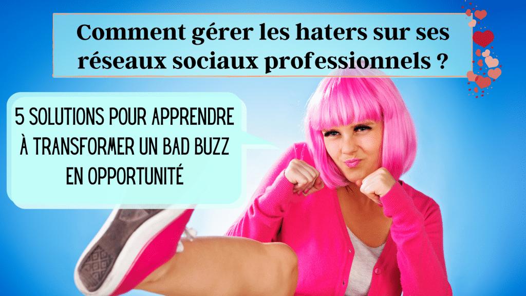 Comment gérer les haters sur ses réseaux sociaux professionnels 5 solutions pour apprendre à transformer un bad buzz en opportunité les conseils community management de l'agence de rédaction et de communication