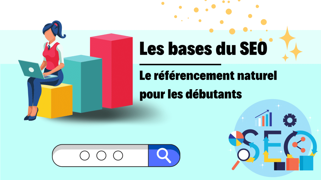 Les bases du SEO référencement naturel pour initier les néophytes aux quatre piliers du SEO et optimiser leur indexation sur les moteurs de recherche