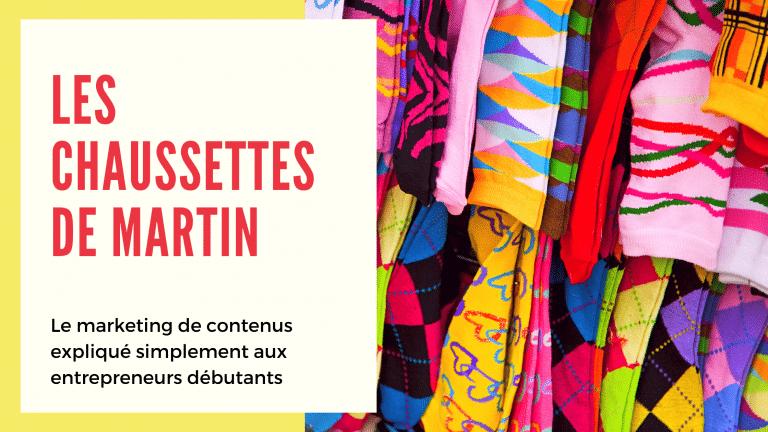 Read more about the article Le marketing de contenu expliqué aux néophytes : les chaussettes Martin