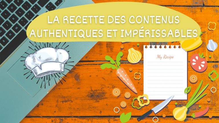 Read more about the article La recette pour écrire des contenus authentiques et impérissables